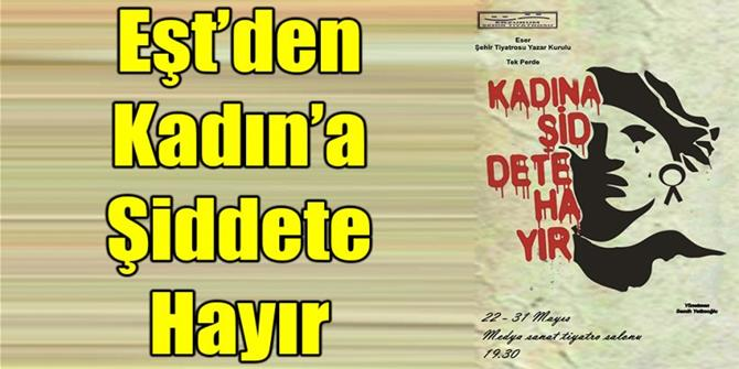 Erzurum'da Eşt'den Kadın'a Şiddete Hayır