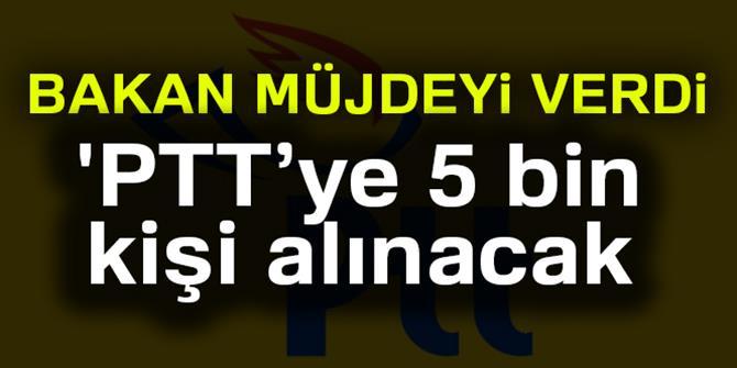 'PTT'ye 5 bin yeni çalışan alınacak'