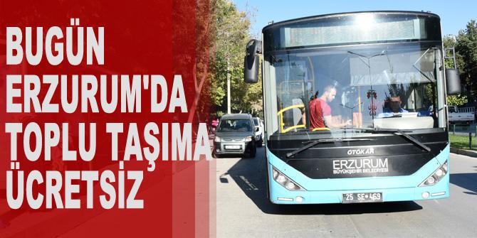 Bugün Erzurum'da toplu taşıma ücretsiz