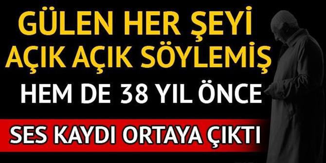 Fethullah Gülen her şeyi açık açık söylemiş!