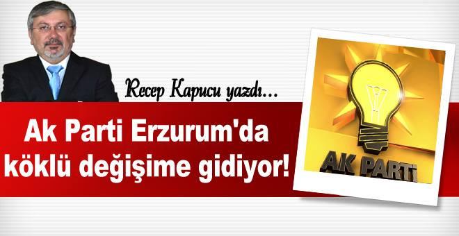 Ak Parti Erzurum'da köklü değişime gidiyor!