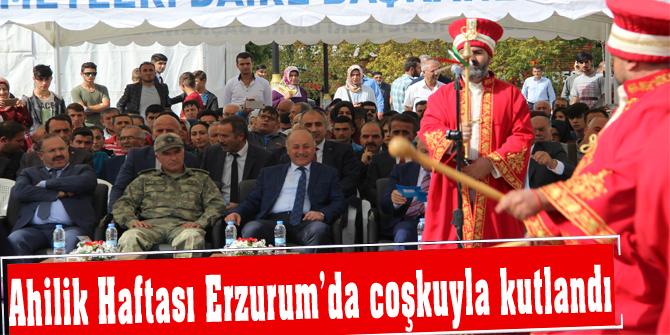 Ahilik Haftası Erzurum'da coşkuyla kutlandı