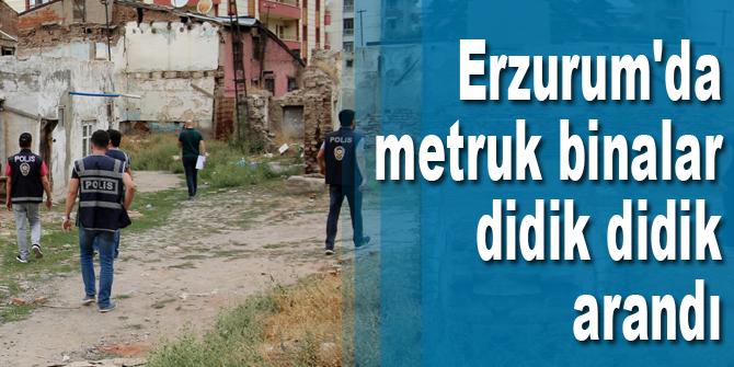 Erzurum'da metruk binalar didik didik arandı