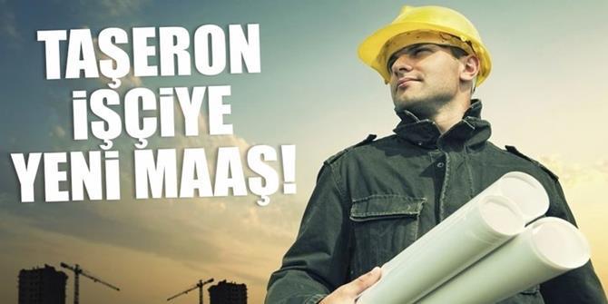 Taşeron işçiye yeni maaş!