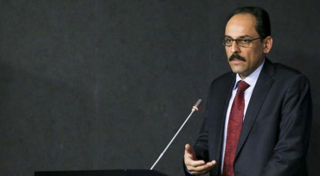 Cumhurbaşkanlığı Sözcüsü Kalın'dan flaş açıklamalar