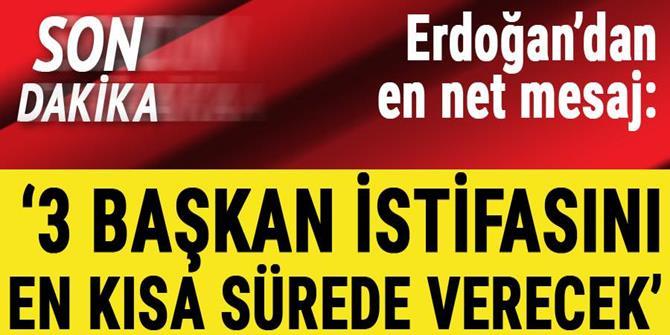 Erdoğan: İstifalarını en kısa sürede verecekler