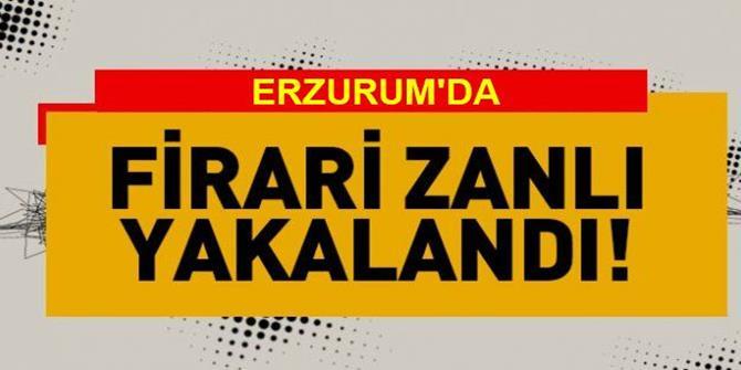 Erzurum'da o firari yakalandı