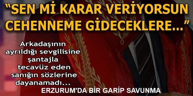 Erzurum'da tecavüz etti ama!