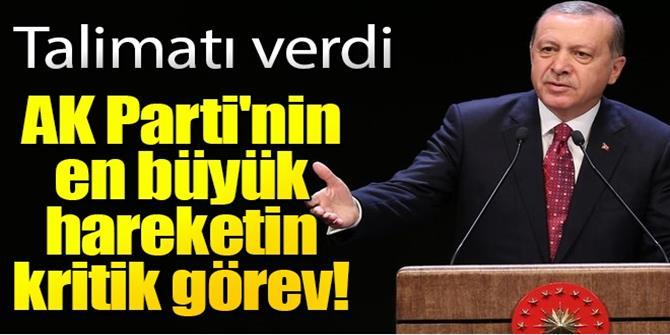 Erdoğan'dan AK Parti'nin en büyük hareketin kritik görev!