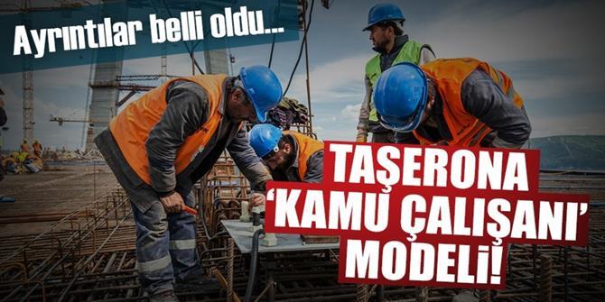 Taşerona 'kamu çalışanı' modeli