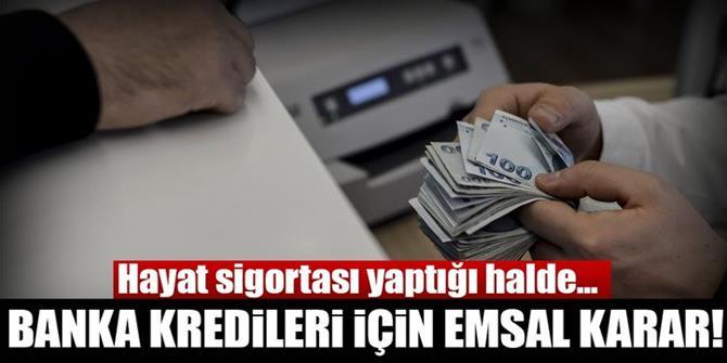 Banka kredileri için emsal olacak karar!