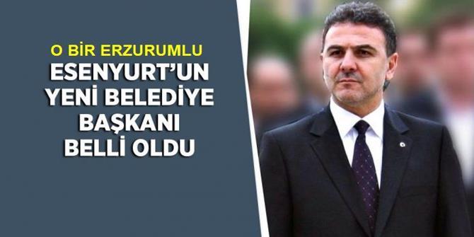 Esenyurt Belediye Başkanı bir Erzurumlu oldu