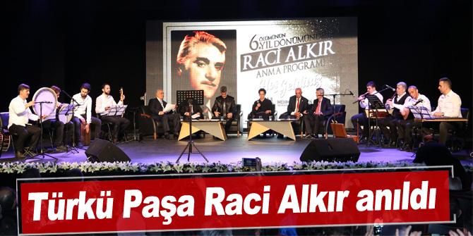 Türkü Paşa Raci Alkır anıldı