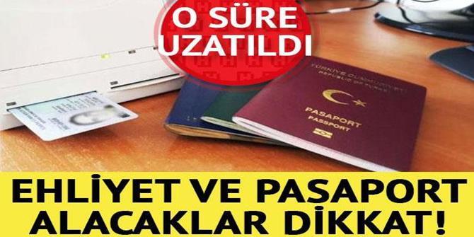 Ehliyet ve pasaport alacaklar dikkat! O süre uzatıldı...