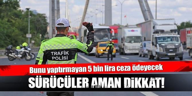 Sürücüler dikkat, bunu yaptırmayan 5 bin lira ceza ödeyecek