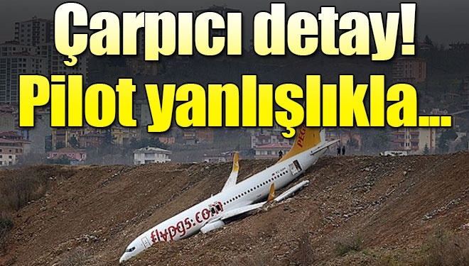 Trabzon'da pistten çıkan uçakla ilgili flaş detay!