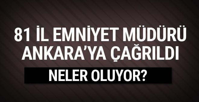 81 İl emniyet müdürü Ankara'ya çağrıldı