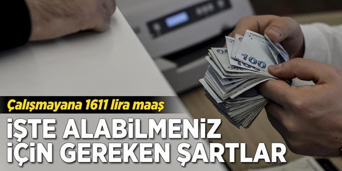 Çalışmayana devletten 1611 lira maaş.