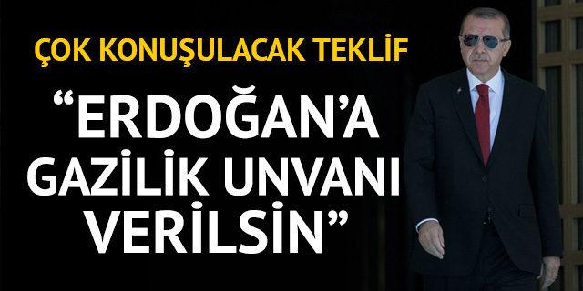 """""""Cumhurbaşkanı Erdoğan'a gazilik unvanı verilsin"""" teklifi"""