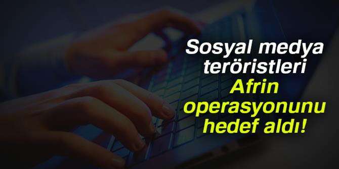 Sosyal medya teröristleri Afrin operasyonunu hedef aldı!