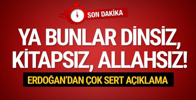 Erdoğan'dan çok sert sözler: Bunlar dinsiz, kitapsız, Allahsız!