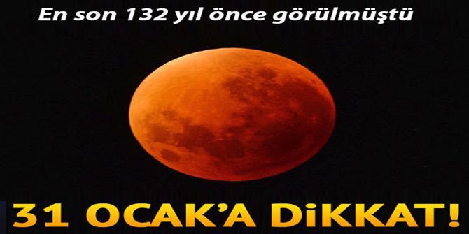 En son 132 yıl önce görülmüştü... 31 Ocak'ta 'Kanlı Ay' , 'Mavi Ay' ve 'Süper Ay' görülecek