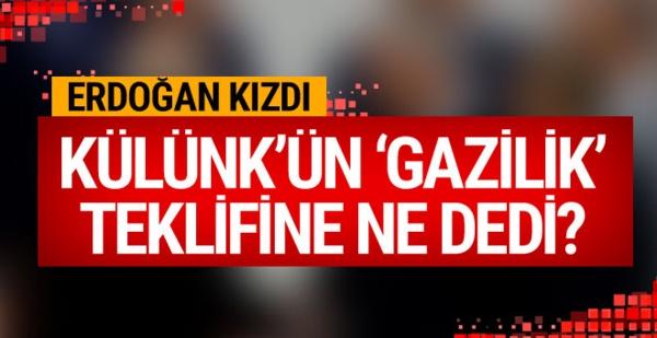 Erdoğan Külünk'ün 'Gazilik' teklifine kızdı! Ne dedi?
