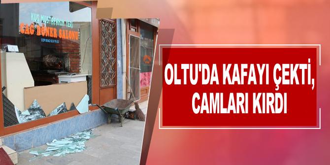 Oltu'da kafayı çekti camları kırdı
