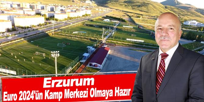 Erzurum, Euro 2024'ün Kamp Merkezi Olmaya Hazır