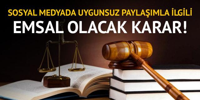 Sosyal medyada uygunsuz paylaşımla ilgili Yargıtay'dan emsal olacak karar