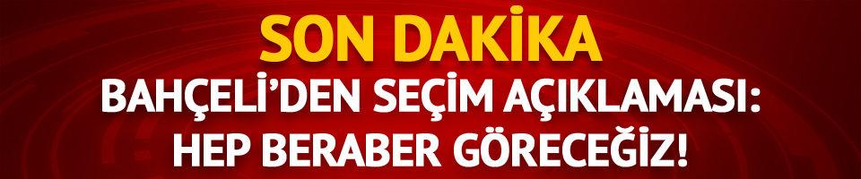 Devlet Bahçeli'den 24 Haziran seçimi açıklaması