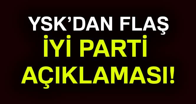 YSK, İYİ Parti kararını verdi