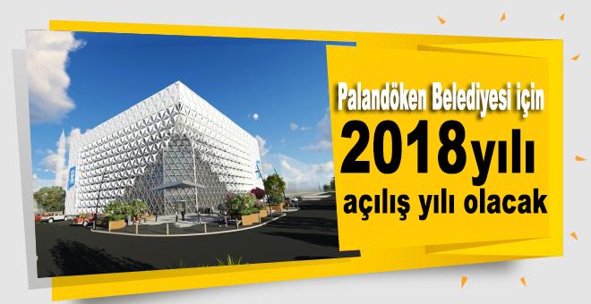 Palandöken Belediyesi için 2018 yılı açılış yılı olacak