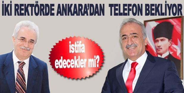 İki rektör'de Ankara'dan telefon bekliyor
