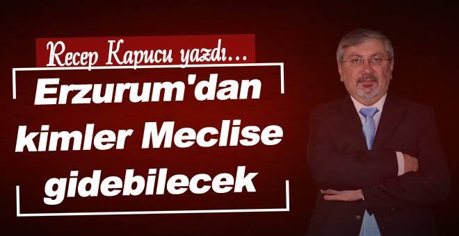Erzurum'da kimler meclise gidebilecek!