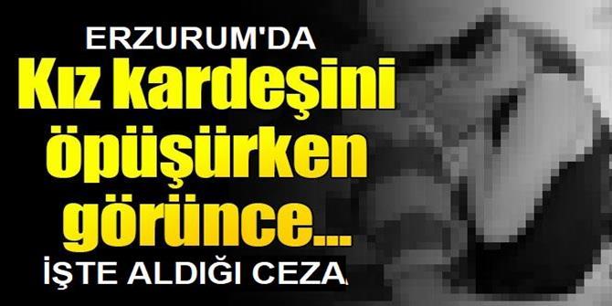 Erzurum'da kız kardeşini öldüren ağabeyin cezası belli oldu!