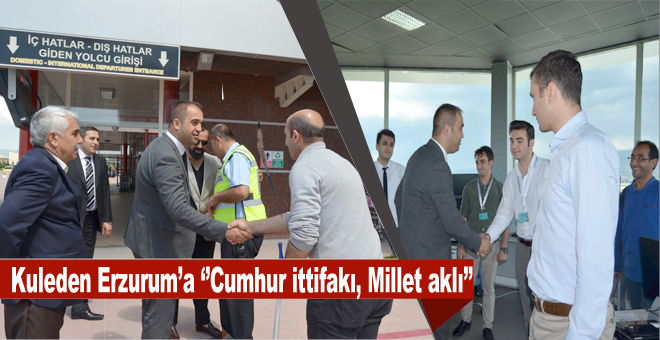 Kuleden Erzurum'a ''Cumhur ittifakı, Millet aklı''