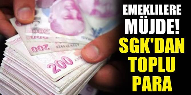 Emeklilere müjde! SGK'dan toplu para