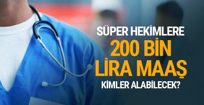 'Süper hekim'lere devletten 200 bin lira maaş!