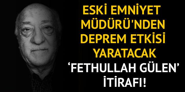 Eski Emniyet Müdürü'nden çarpıcı itiraf: Fethullan Gülen'le anılmaktan gurur duyarım