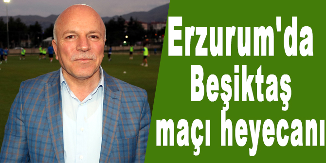 Erzurum'da Beşiktaş maçı heyecanı