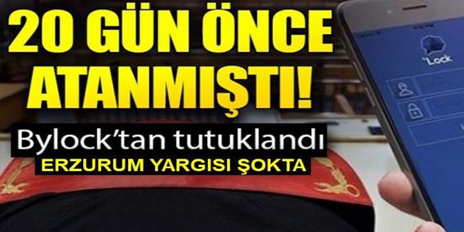 Erzurum Savcılığı'na atanan savcı Bylock'tan tutuklandı