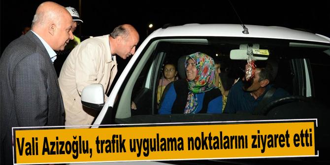 Vali Azizoğlu, trafik uygulama noktalarını ziyaret etti