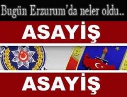 Erzurum'da asayiş olayları!...
