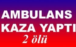 Ambulans devrildi: 2 ölü!