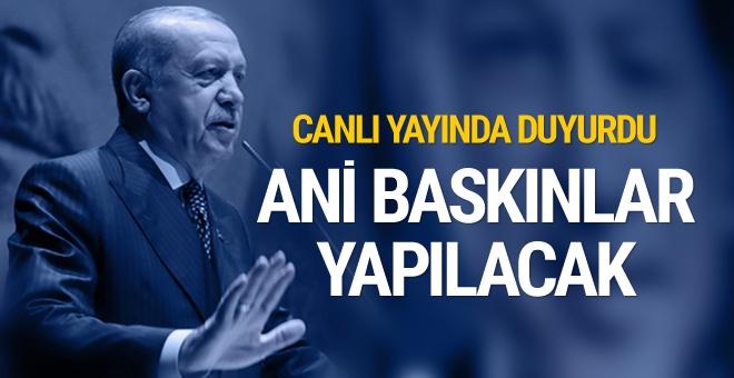 Erdoğan açıkladı: Ani baskınlar yapılacak!