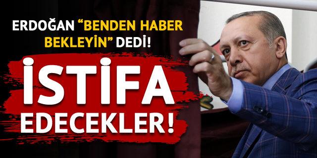Erdoğan'dan 'Haber bekleyin' talimatı! İstifa edecekler