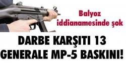 13 generale MP-5 baskını!