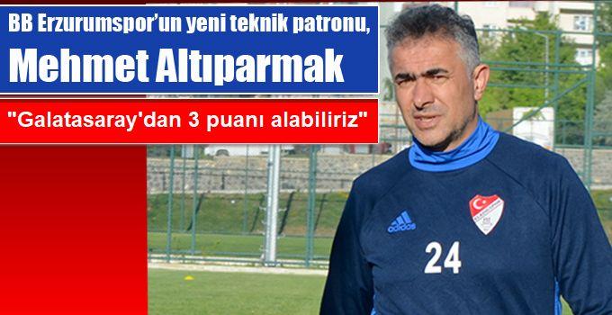 """""""Altıparmak: """"Galatasaray'dan 3 puanı alabiliriz"""""""