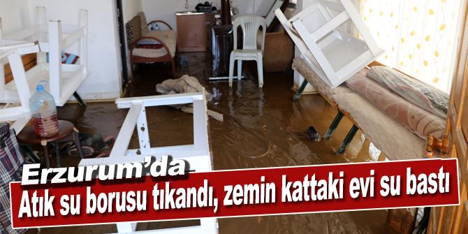 Erzurum'da atık su borusu tıkandı, zemin kattaki evi su bastı